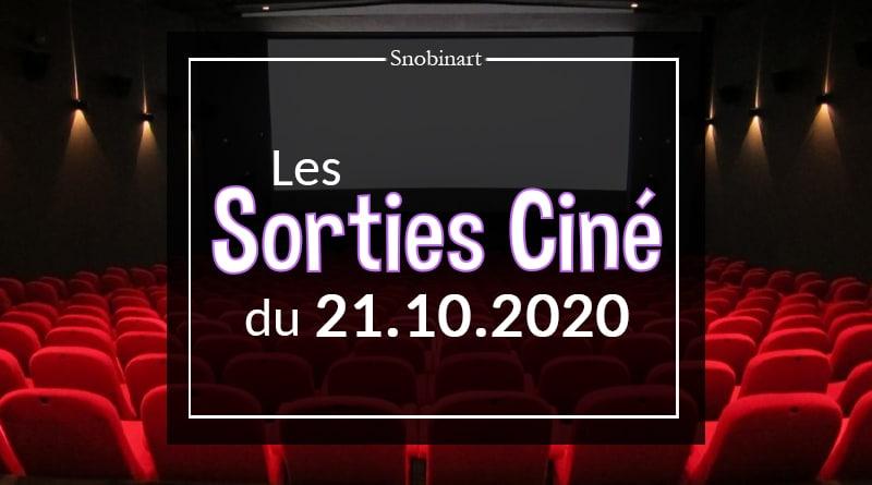 Snobinart Sorties Cinéma Films du 21 octobre 2020