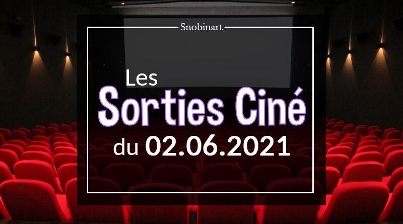Snobinart Sorties Cinéma Films du 2 juin 2021