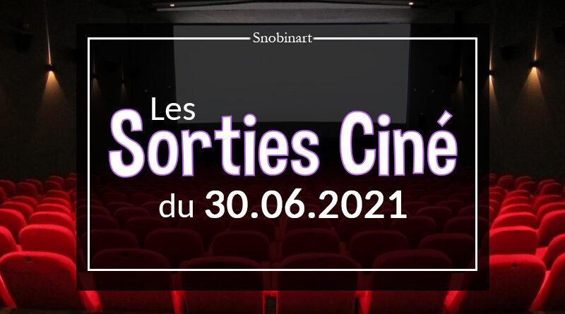 Snobinart Sorties Cinéma Films du 30 juin 2021