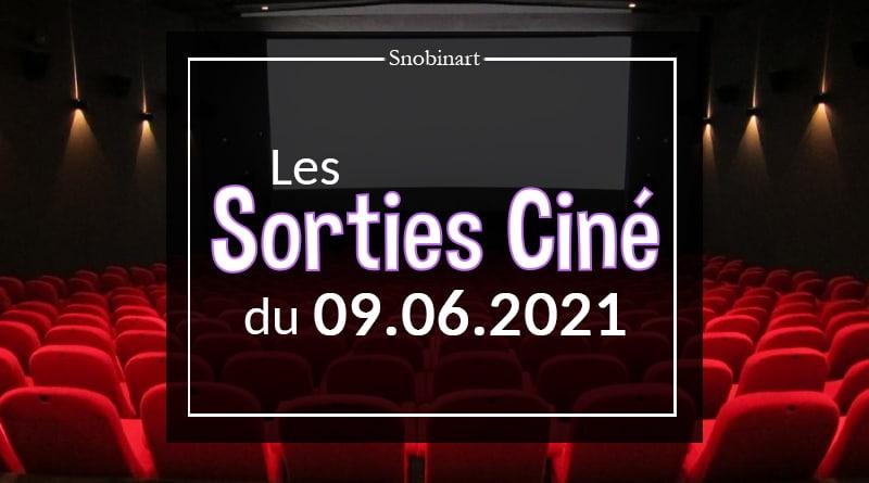 Snobinart Sorties Cinéma Films du 9 juin 2021
