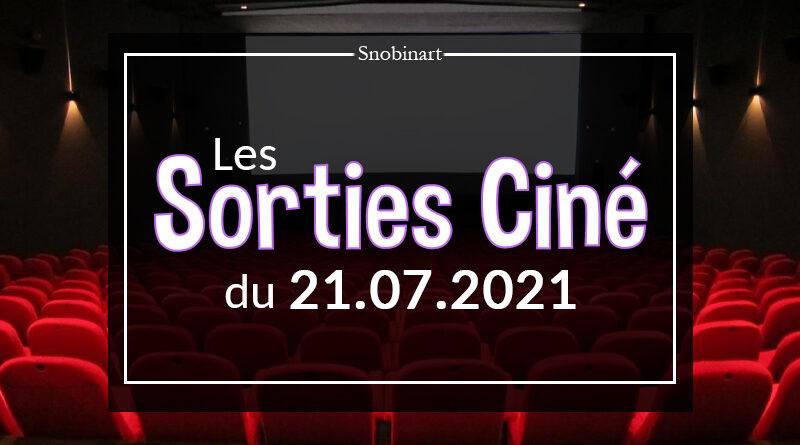 Snobinart Sorties Cinéma Films du 21 juillet 2021