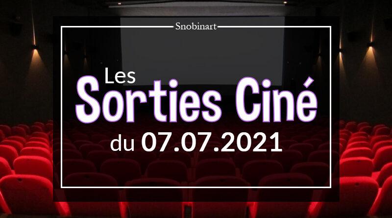 Snobinart Sorties Cinéma Films du 7 juillet 2021