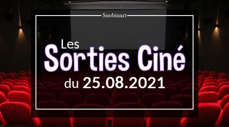 Snobinart Sorties Cinéma Films du 25 août 2021