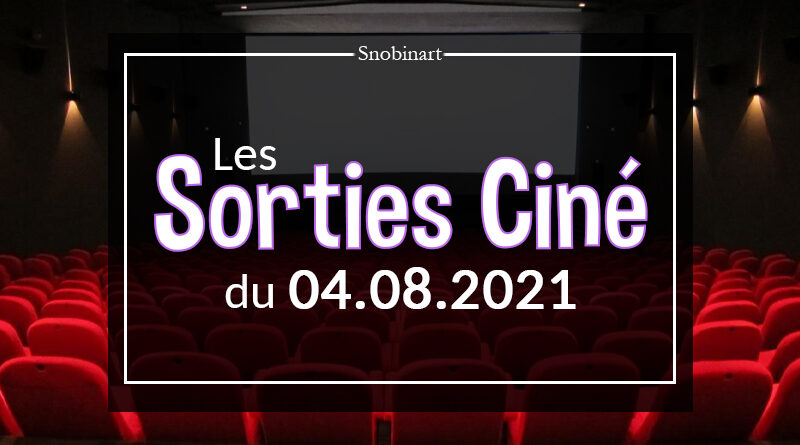 Snobinart Sorties Cinéma Films du 4 août 2021