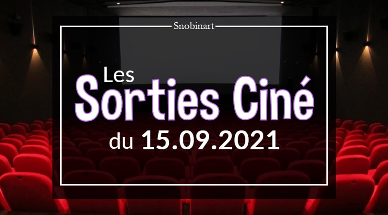 Snobinart Sorties Cinéma Films du 15 septembre 2021